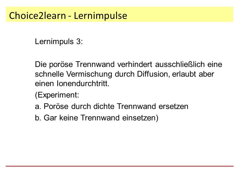Choice2learn - Lernimpulse Lernimpuls 3: Die poröse Trennwand verhindert ausschließlich eine schnelle Vermischung durch Diffusion, erlaubt aber einen Ionendurchtritt.