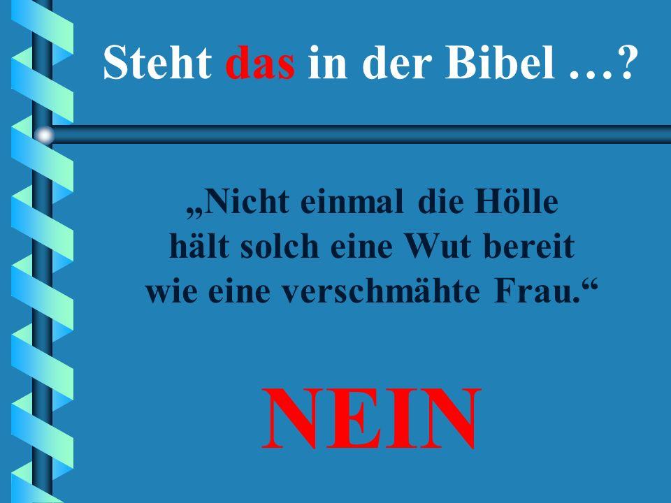 """""""Nicht einmal die Hölle hält solch eine Wut bereit wie eine verschmähte Frau."""" JANEIN Steht das in der Bibel …?"""