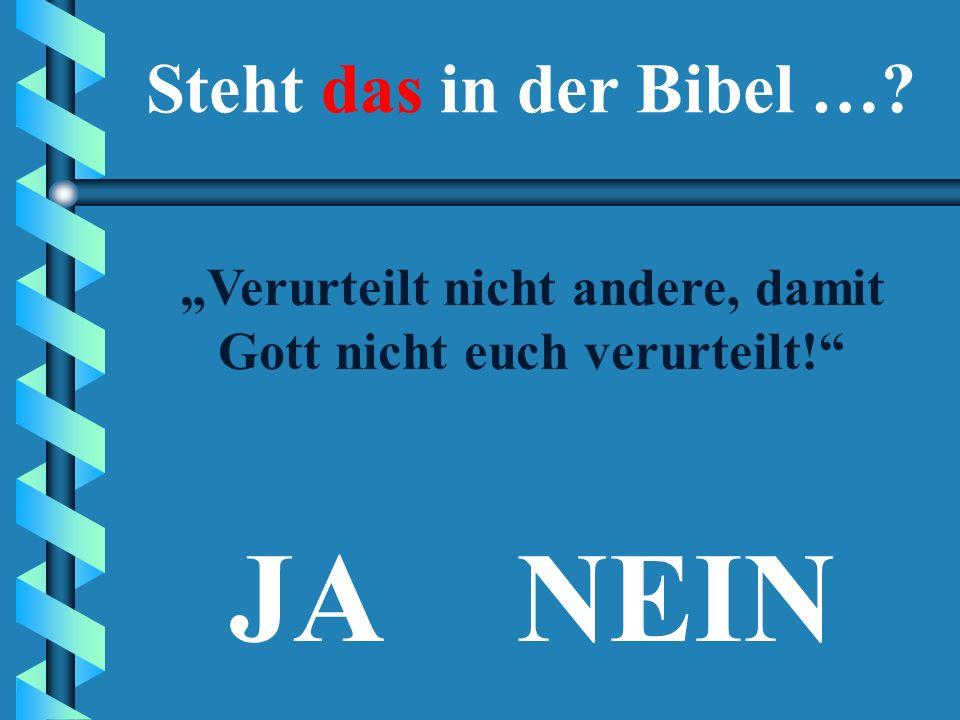 """NEIN """"Nicht einmal die Hölle hält solch eine Wut bereit wie eine verschmähte Frau."""" Steht das in der Bibel …?"""
