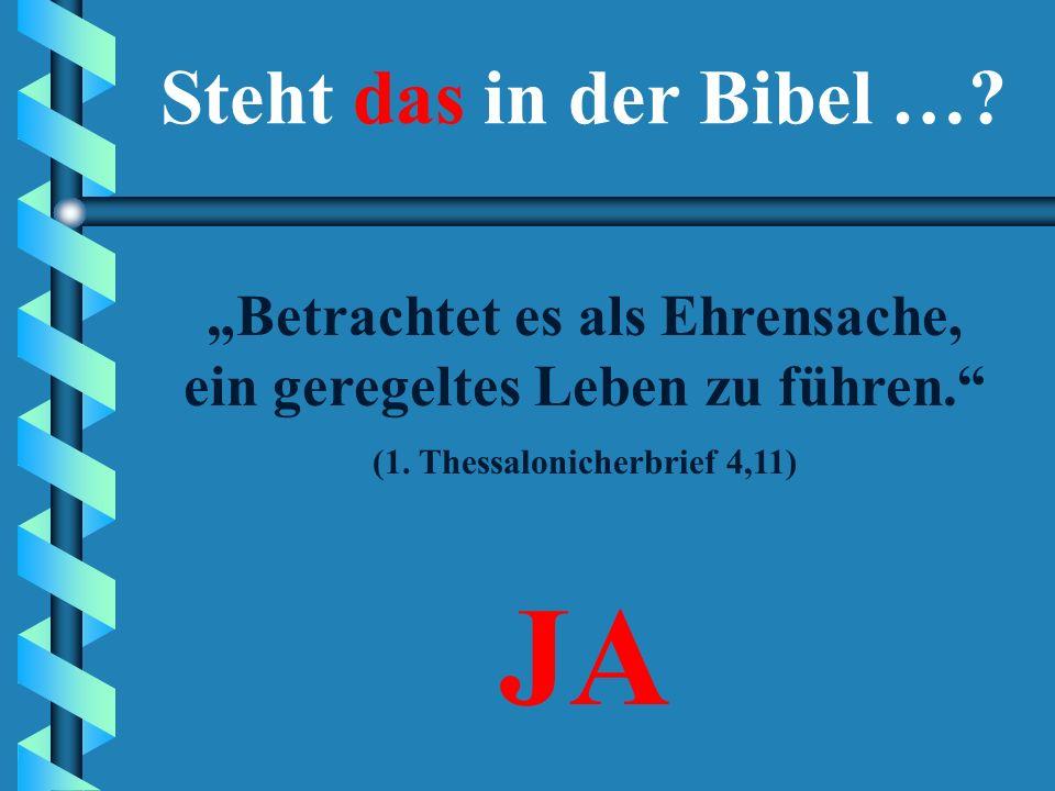 """""""Betrachtet es als Ehrensache, ein geregeltes Leben zu führen."""" JANEIN Steht das in der Bibel …?"""