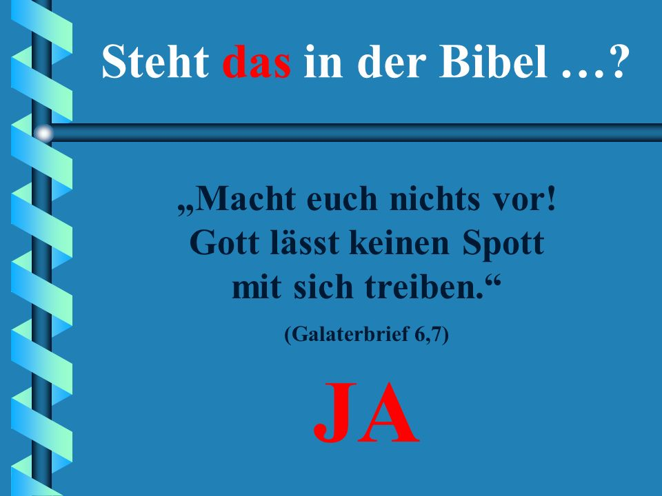 """""""Macht euch nichts vor! Gott lässt keinen Spott mit sich treiben."""" JANEIN Steht das in der Bibel …?"""
