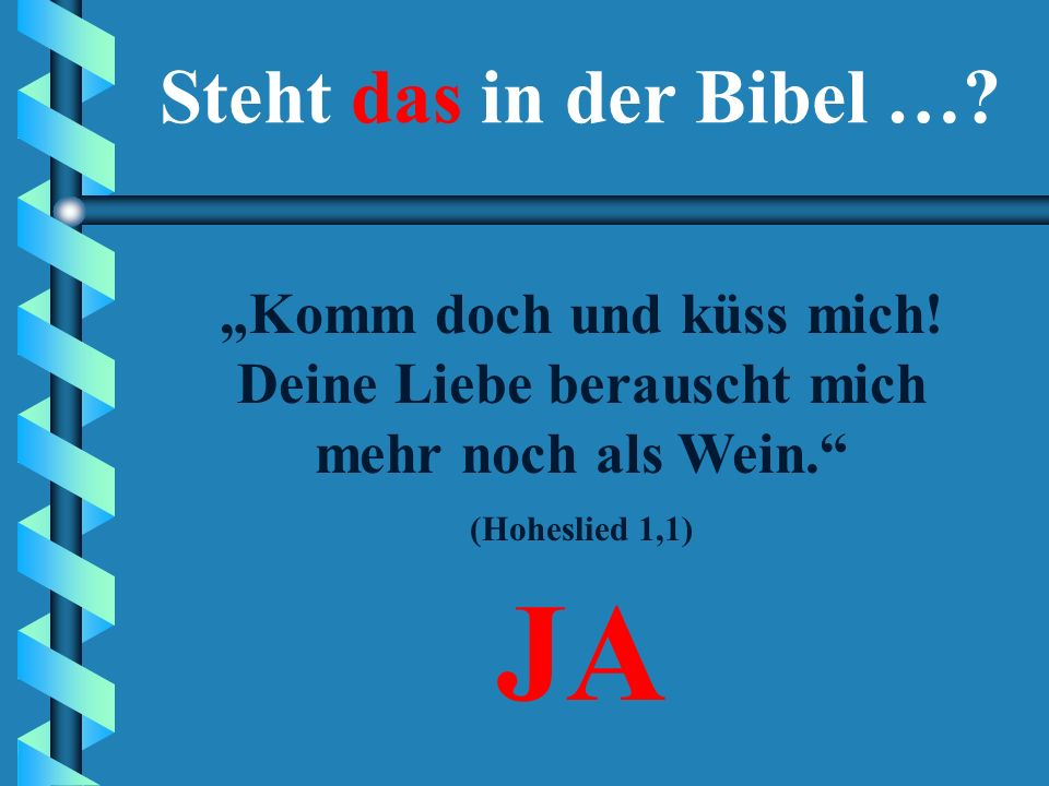 """""""Komm doch und küss mich! Deine Liebe berauscht mich mehr noch als Wein."""" JANEIN Steht das in der Bibel …?"""