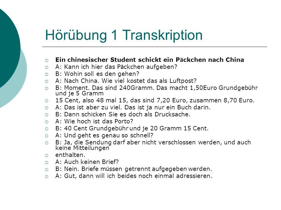 Hörübung 1 Transkription  Ein chinesischer Student schickt ein P ä ckchen nach China  A: Kann ich hier das P ä ckchen aufgeben.