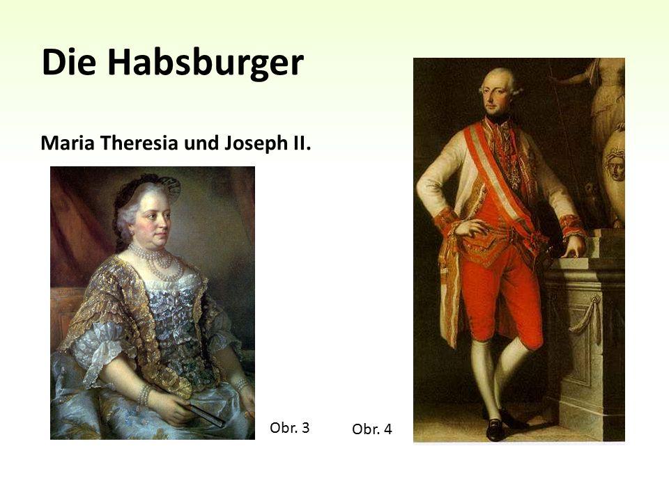 Die Habsburger Maria Theresia und Joseph II. Obr. 3 Obr. 4