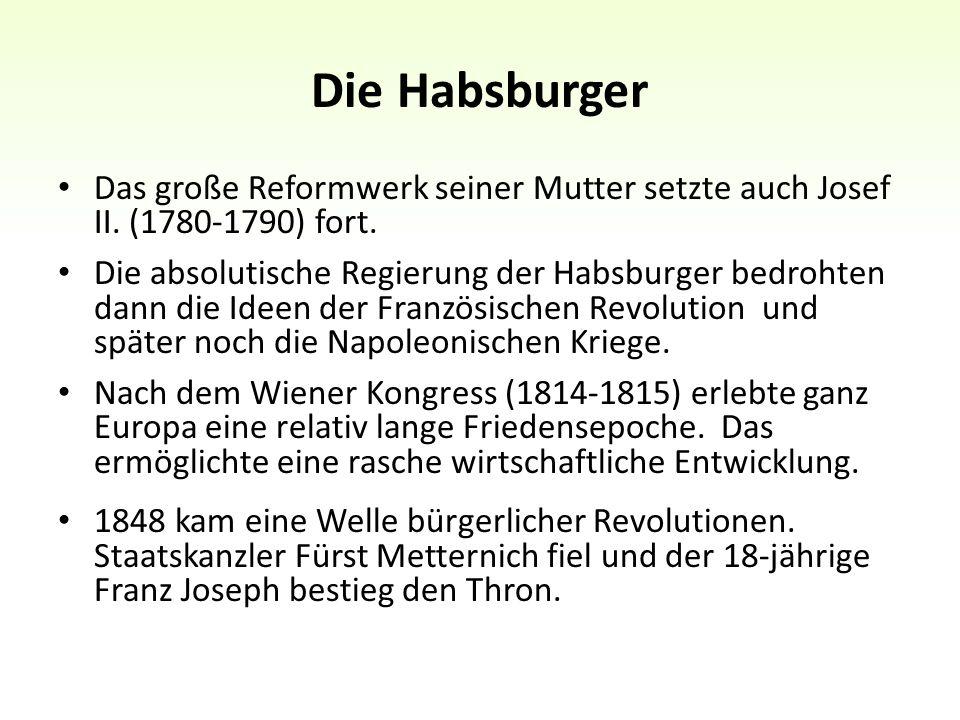Die Habsburger Das große Reformwerk seiner Mutter setzte auch Josef II.