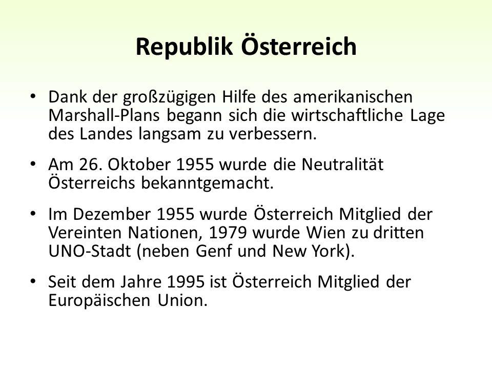 Republik Österreich Dank der großzügigen Hilfe des amerikanischen Marshall-Plans begann sich die wirtschaftliche Lage des Landes langsam zu verbessern.
