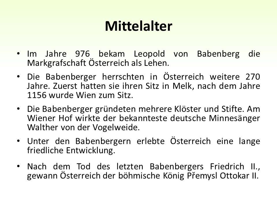 Mittelalter Im Jahre 976 bekam Leopold von Babenberg die Markgrafschaft Österreich als Lehen.
