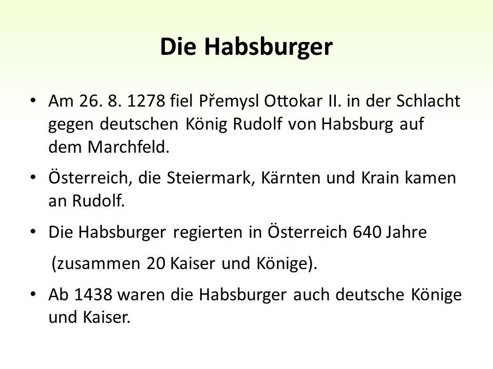 Die Habsburger Am 26. 8. 1278 fiel Přemysl Ottokar II.