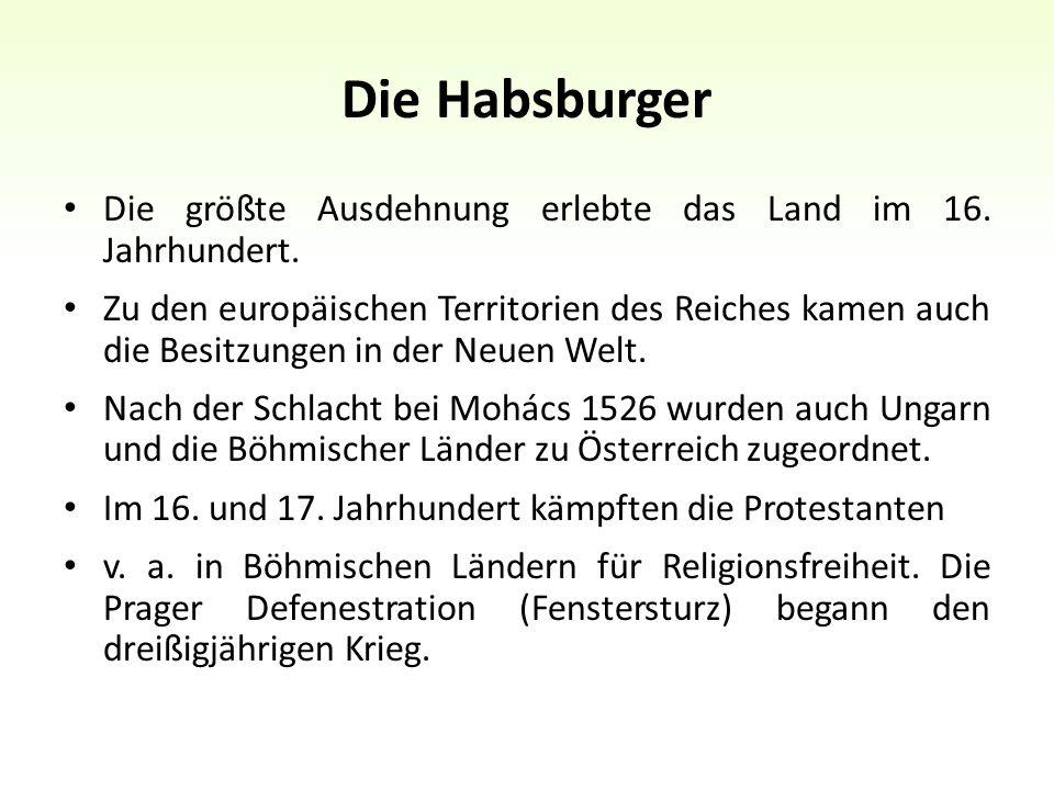 Die Habsburger Die größte Ausdehnung erlebte das Land im 16.