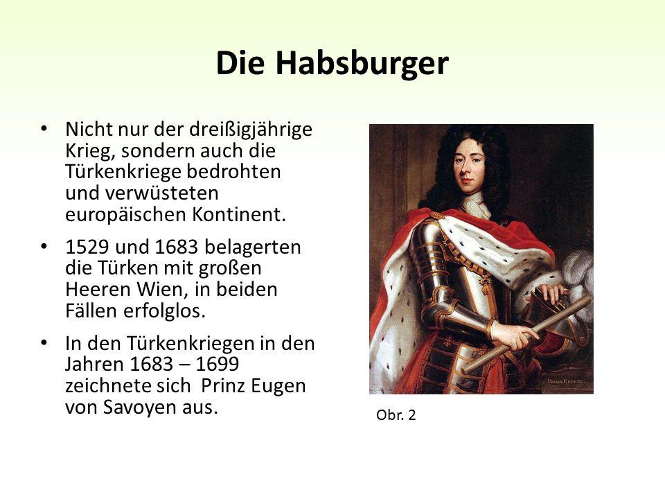 Die Habsburger Nicht nur der dreißigjährige Krieg, sondern auch die Türkenkriege bedrohten und verwüsteten europäischen Kontinent.