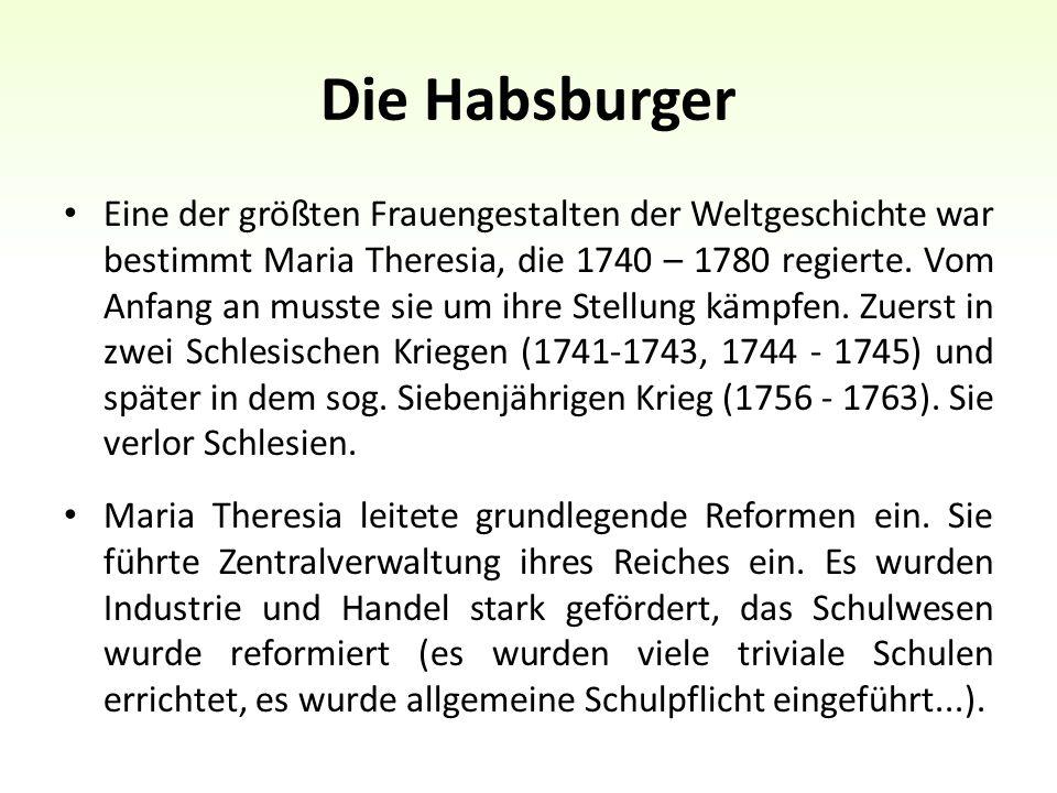 Die Habsburger Eine der größten Frauengestalten der Weltgeschichte war bestimmt Maria Theresia, die 1740 – 1780 regierte.