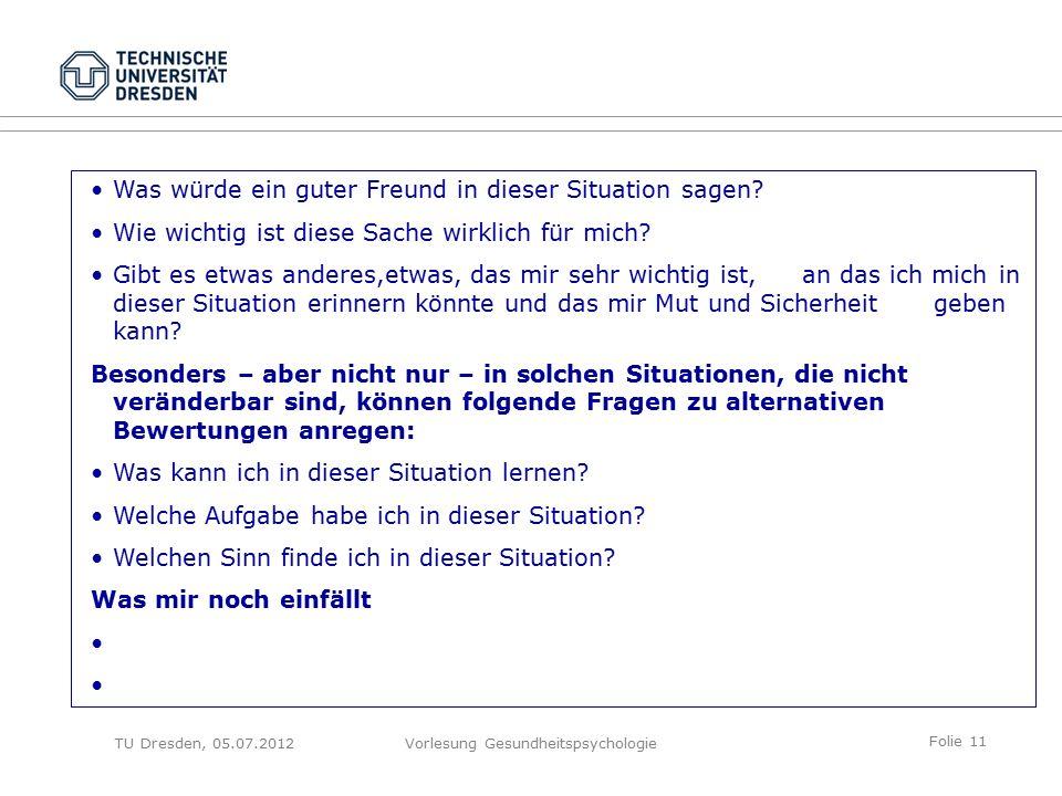 Folie 11 TU Dresden, 05.07.2012Vorlesung Gesundheitspsychologie Was würde ein guter Freund in dieser Situation sagen.