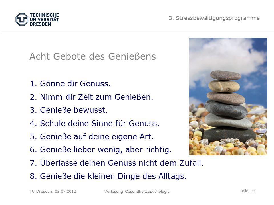 Folie 19 TU Dresden, 05.07.2012Vorlesung Gesundheitspsychologie Acht Gebote des Genießens 1.Gönne dir Genuss.
