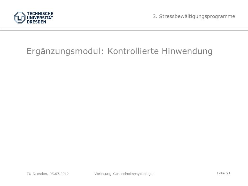 Folie 21 TU Dresden, 05.07.2012Vorlesung Gesundheitspsychologie Ergänzungsmodul: Kontrollierte Hinwendung 3.