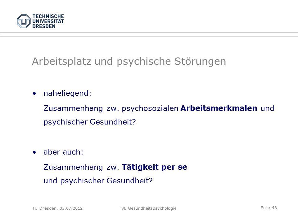 Folie 48 VL Gesundheitspsychologie Arbeitsplatz und psychische Störungen naheliegend: Zusammenhang zw.