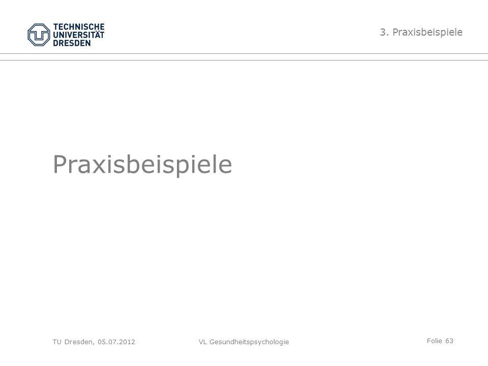 Folie 63 VL Gesundheitspsychologie Praxisbeispiele 3. Praxisbeispiele TU Dresden, 05.07.2012