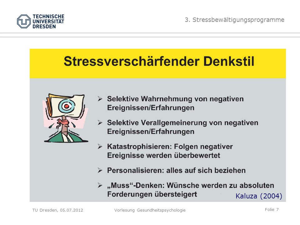 Folie 28 TU Dresden, 28.06.2012Vorlesung Gesundheitspsychologie Regeln gegen den Zeitstress – Hauptregeln 3.Lerne, andere um Unterstützung zu bitten oder Aufgaben zu delegieren Sie müssen nicht alles selbst machen.