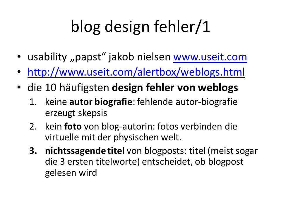 """blog design fehler/1 usability """"papst jakob nielsen www.useit.comwww.useit.com http://www.useit.com/alertbox/weblogs.html die 10 häufigsten design fehler von weblogs 1.keine autor biografie: fehlende autor-biografie erzeugt skepsis 2.kein foto von blog-autorin: fotos verbinden die virtuelle mit der physischen welt."""