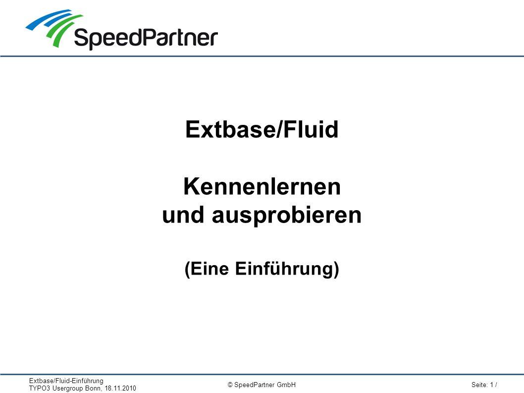 Extbase/Fluid-Einführung TYPO3 Usergroup Bonn, 18.11.2010 Seite: 1 / © SpeedPartner GmbH Extbase/Fluid Kennenlernen und ausprobieren (Eine Einführung)