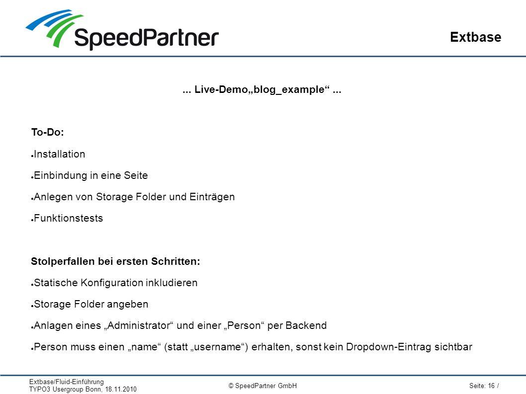 Extbase/Fluid-Einführung TYPO3 Usergroup Bonn, 18.11.2010 Seite: 16 / © SpeedPartner GmbH Extbase...