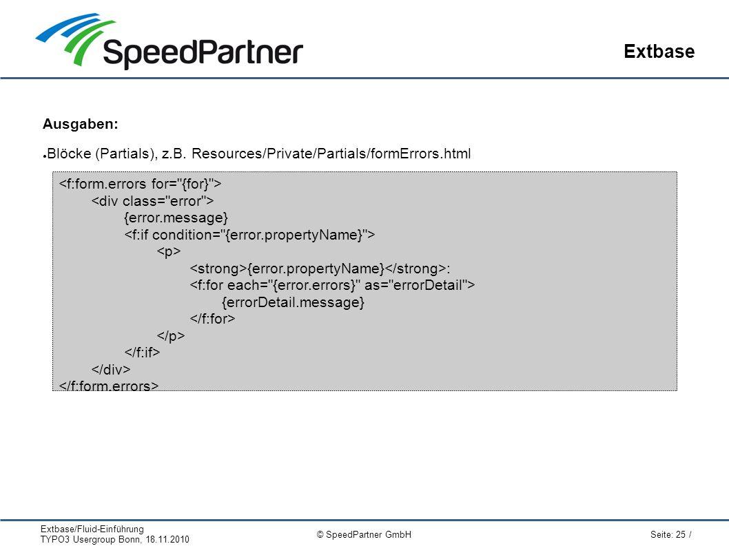 Extbase/Fluid-Einführung TYPO3 Usergroup Bonn, 18.11.2010 Seite: 25 / © SpeedPartner GmbH Extbase Ausgaben: ● Blöcke (Partials), z.B.