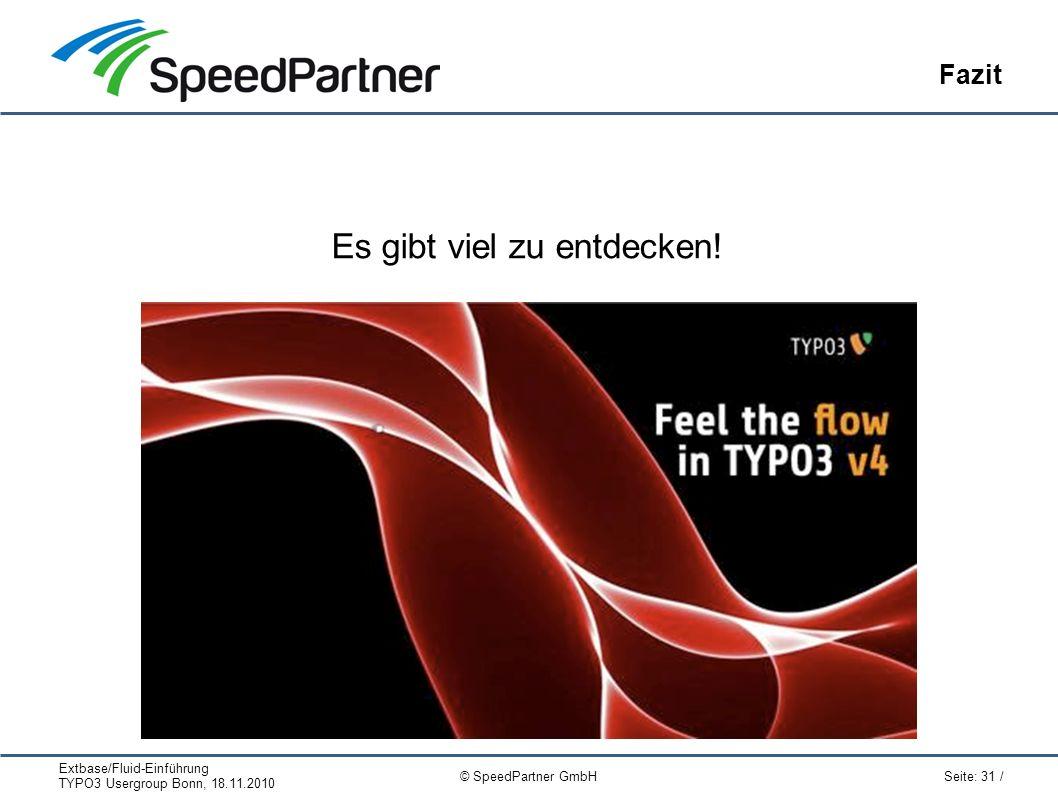 Extbase/Fluid-Einführung TYPO3 Usergroup Bonn, 18.11.2010 Seite: 31 / © SpeedPartner GmbH Fazit Es gibt viel zu entdecken!