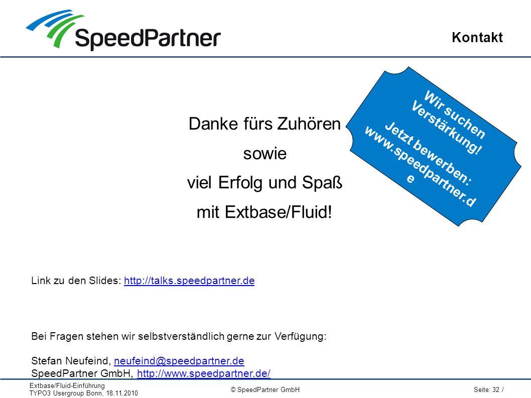 Extbase/Fluid-Einführung TYPO3 Usergroup Bonn, 18.11.2010 Seite: 32 / © SpeedPartner GmbH Kontakt Danke fürs Zuhören sowie viel Erfolg und Spaß mit Extbase/Fluid.
