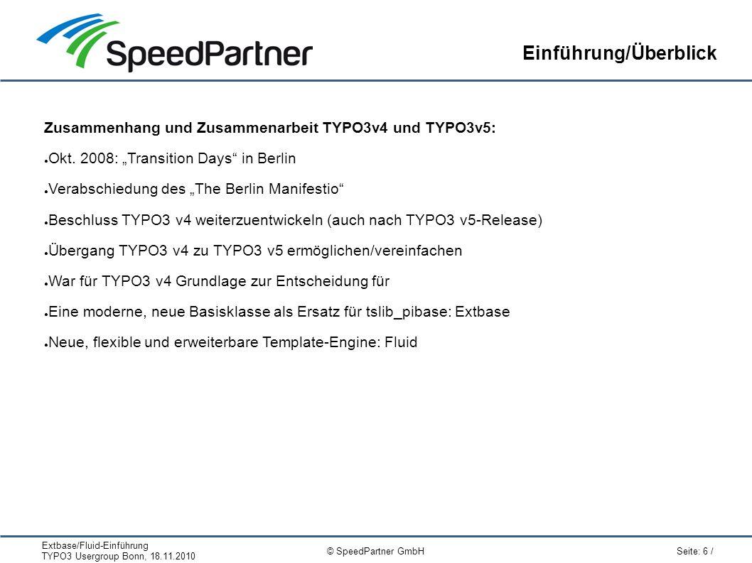 Extbase/Fluid-Einführung TYPO3 Usergroup Bonn, 18.11.2010 Seite: 6 / © SpeedPartner GmbH Einführung/Überblick Zusammenhang und Zusammenarbeit TYPO3v4 und TYPO3v5: ● Okt.
