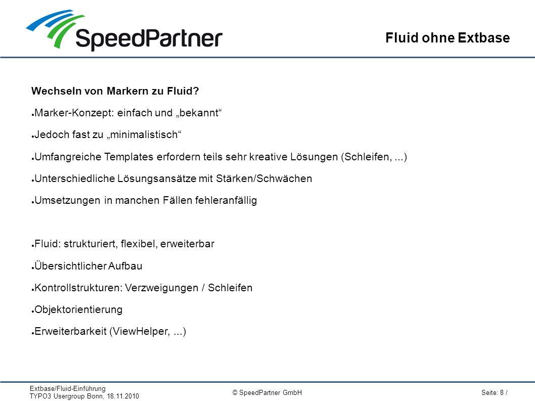 Extbase/Fluid-Einführung TYPO3 Usergroup Bonn, 18.11.2010 Seite: 8 / © SpeedPartner GmbH Fluid ohne Extbase Wechseln von Markern zu Fluid.