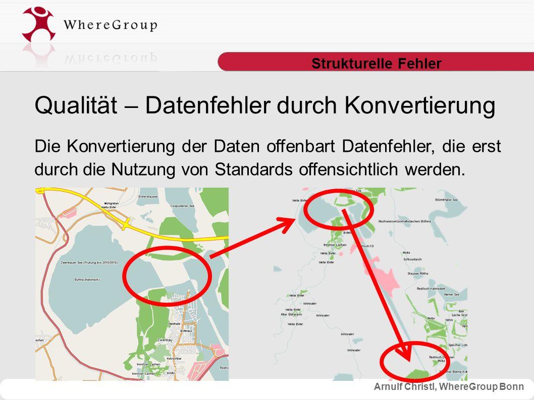 Arnulf Christl, WhereGroup Bonn Strukturelle Fehler Die Konvertierung der Daten offenbart Datenfehler, die erst durch die Nutzung von Standards offensichtlich werden.