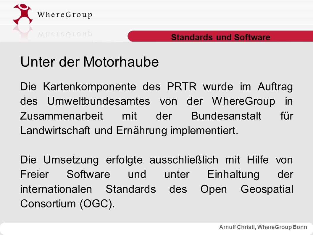 Arnulf Christl, WhereGroup Bonn Standards und Software Die Kartenkomponente des PRTR wurde im Auftrag des Umweltbundesamtes von der WhereGroup in Zusa