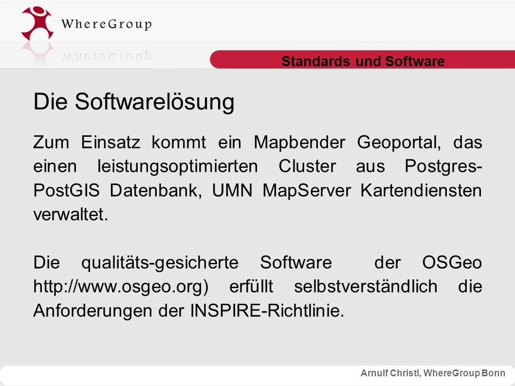 Arnulf Christl, WhereGroup Bonn Standards und Software Zum Einsatz kommt ein Mapbender Geoportal, das einen leistungsoptimierten Cluster aus Postgres- PostGIS Datenbank, UMN MapServer Kartendiensten verwaltet.