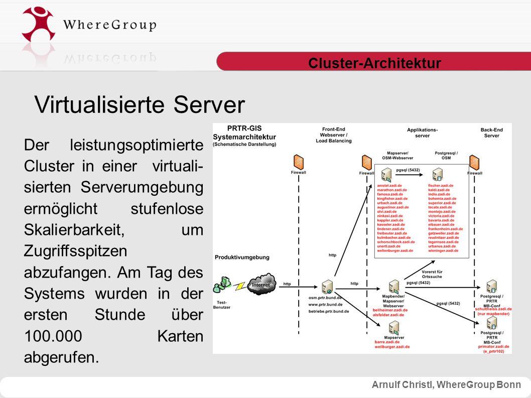 Arnulf Christl, WhereGroup Bonn Cluster-Architektur Virtualisierte Server Der leistungsoptimierte Cluster in einer virtuali- sierten Serverumgebung ermöglicht stufenlose Skalierbarkeit, um Zugriffsspitzen abzufangen.