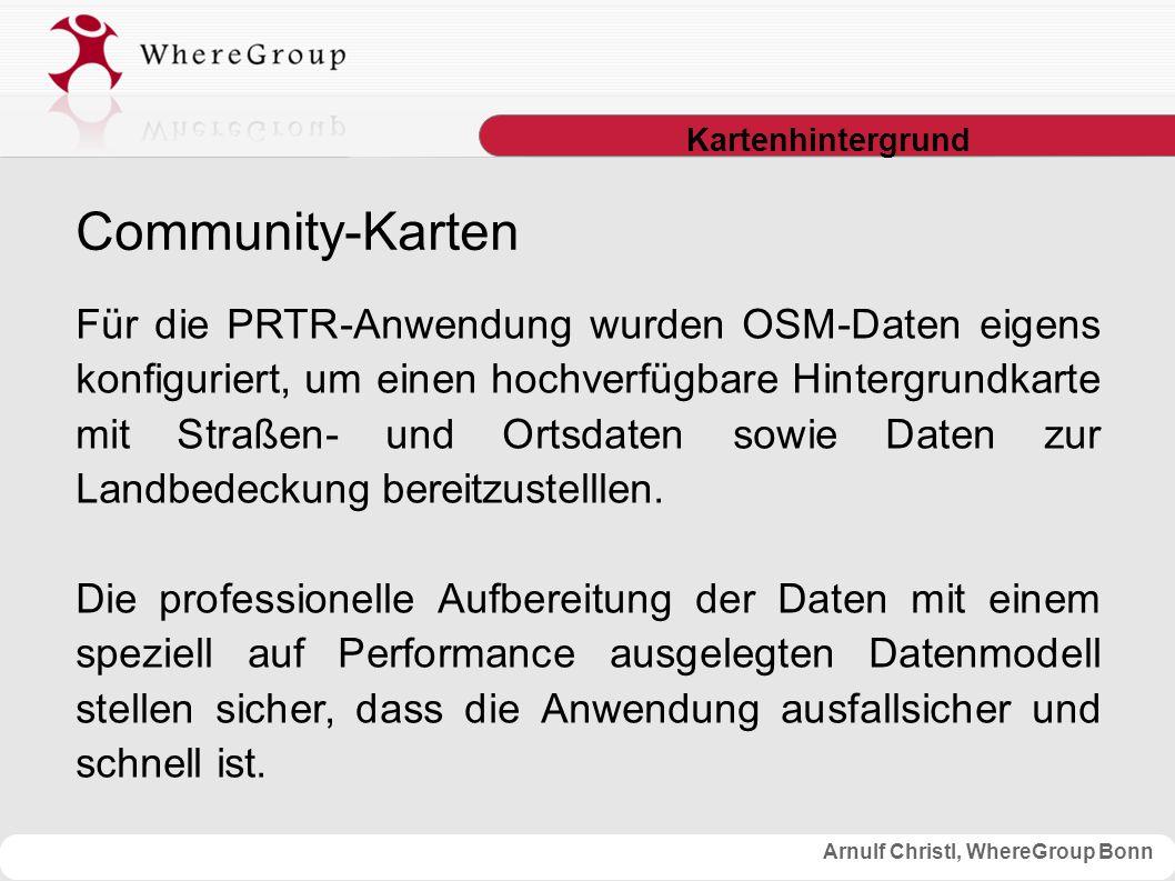 Arnulf Christl, WhereGroup Bonn Kartenhintergrund Für die PRTR-Anwendung wurden OSM-Daten eigens konfiguriert, um einen hochverfügbare Hintergrundkarte mit Straßen- und Ortsdaten sowie Daten zur Landbedeckung bereitzustelllen.