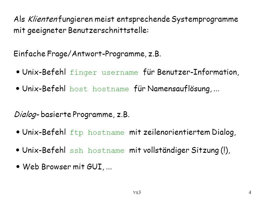 vs3 4 Als Klienten fungieren meist entsprechende Systemprogramme mit geeigneter Benutzerschnittstelle: Einfache Frage/Antwort-Programme, z.B. Unix-Bef