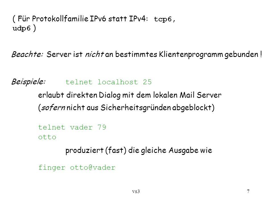 vs3 7 Beachte: Server ist nicht an bestimmtes Klientenprogramm gebunden ! Beispiele: telnet localhost 25 erlaubt direkten Dialog mit dem lokalen Mail