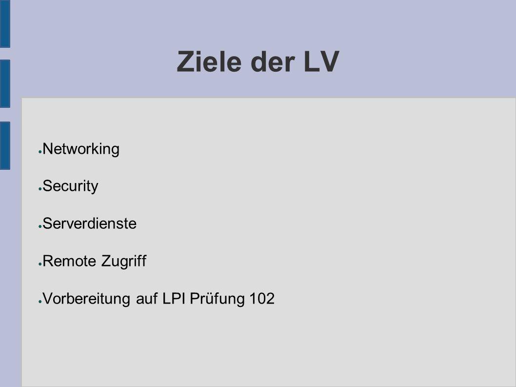 Ziele der LV ● Networking ● Security ● Serverdienste ● Remote Zugriff ● Vorbereitung auf LPI Prüfung 102
