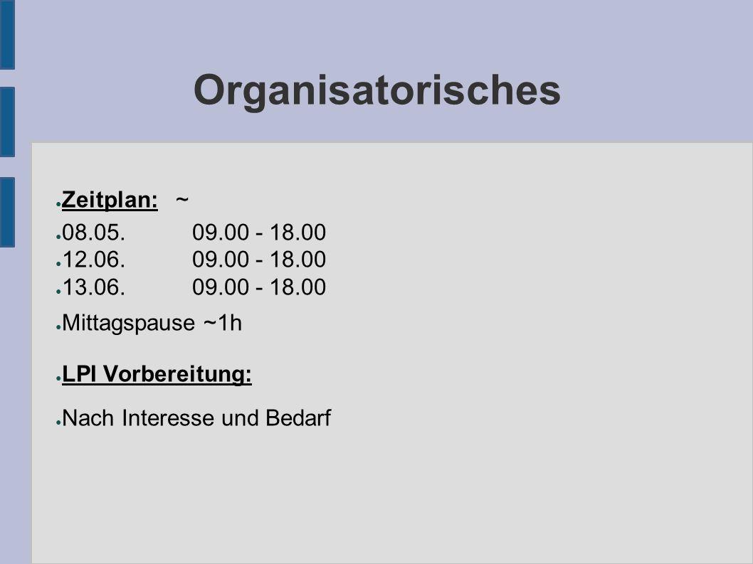 Organisatorisches ● Zeitplan: ~ ● 08.05.09.00 - 18.00 ● 12.06.09.00 - 18.00 ● 13.06.09.00 - 18.00 ● Mittagspause ~1h ● LPI Vorbereitung: ● Nach Interesse und Bedarf