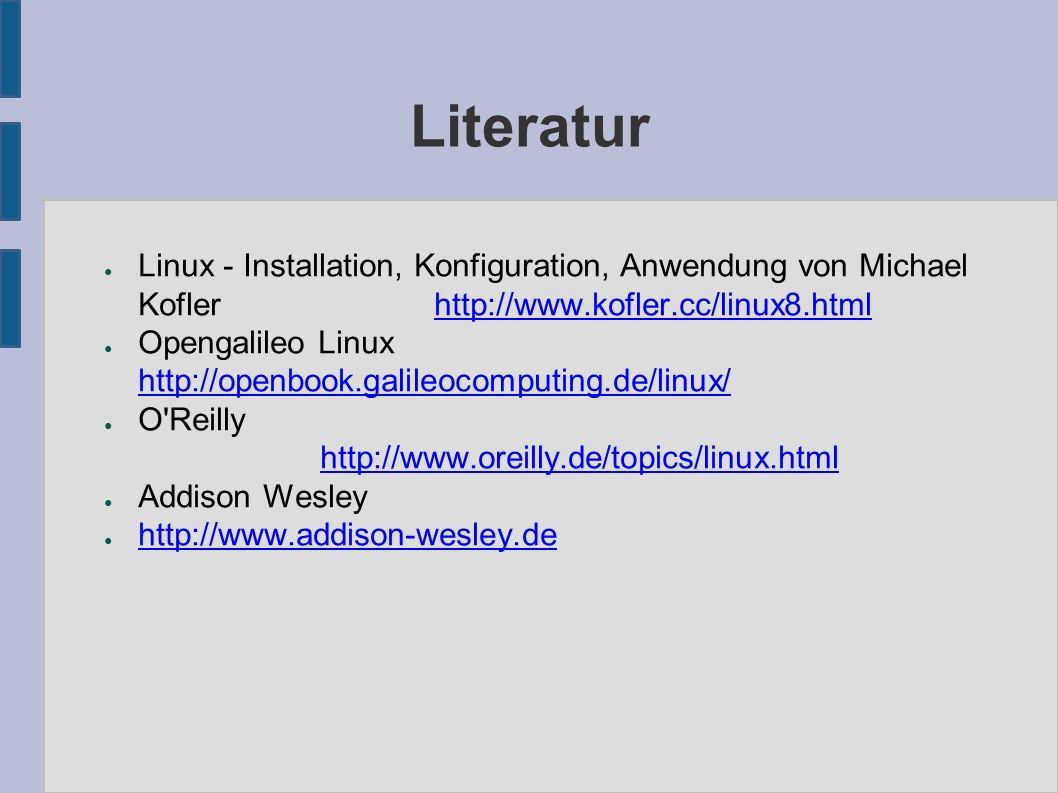 Literatur ● Linux - Installation, Konfiguration, Anwendung von Michael Kofler http://www.kofler.cc/linux8.htmlhttp://www.kofler.cc/linux8.html ● Opengalileo Linux http://openbook.galileocomputing.de/linux/ http://openbook.galileocomputing.de/linux/ ● O Reilly http://www.oreilly.de/topics/linux.htmlhttp://www.oreilly.de/topics/linux.html ● Addison Wesley ● http://www.addison-wesley.de http://www.addison-wesley.de