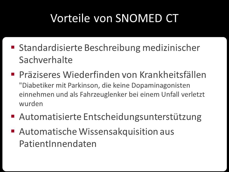 Vorteile von SNOMED CT  Standardisierte Beschreibung medizinischer Sachverhalte  Präziseres Wiederfinden von Krankheitsfällen