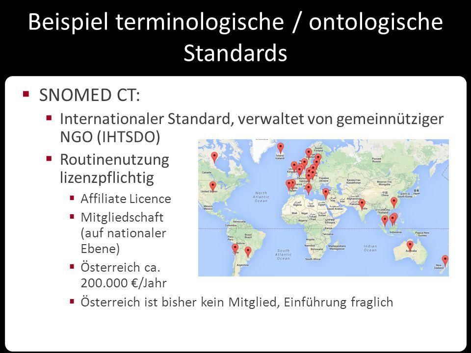Beispiel terminologische / ontologische Standards  SNOMED CT:  Internationaler Standard, verwaltet von gemeinnütziger NGO (IHTSDO)  Routinenutzung