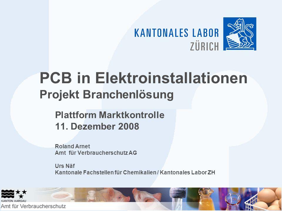 PCB in Elektroinstallationen Plattform Marktkontrolle 11. Dezember 2008 Roland Arnet Amt für Verbraucherschutz AG Urs Näf Kantonale Fachstellen für Ch