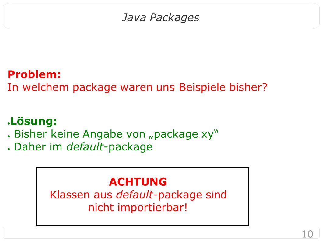 10 Java Packages Problem: In welchem package waren uns Beispiele bisher.