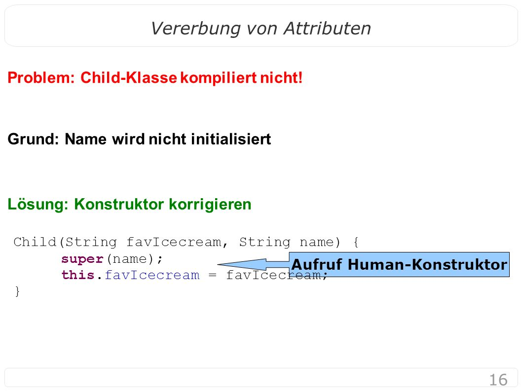 16 Vererbung von Attributen Problem: Child-Klasse kompiliert nicht.