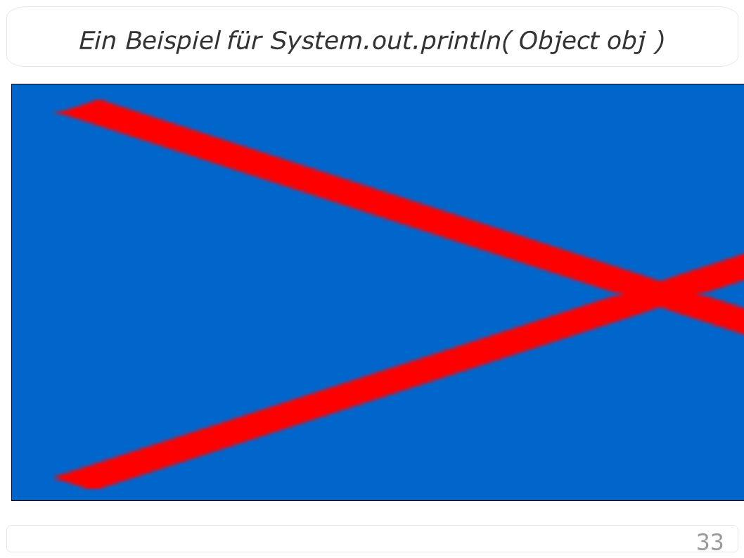 33 Ein Beispiel für System.out.println( Object obj )