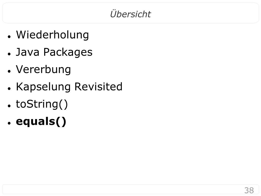 38 Übersicht Wiederholung Java Packages Vererbung Kapselung Revisited toString() equals()