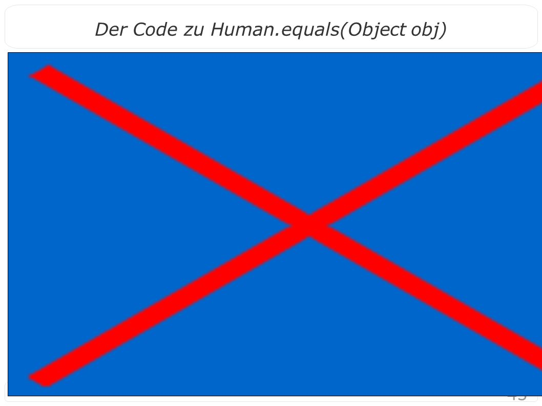 43 Der Code zu Human.equals(Object obj)