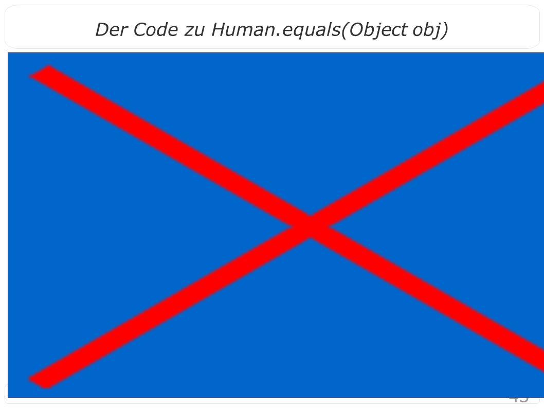 43 Der Code zu Human.equals(Object obj)