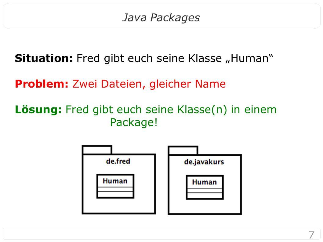 """7 Java Packages Situation: Fred gibt euch seine Klasse """"Human Problem: Zwei Dateien, gleicher Name Lösung: Fred gibt euch seine Klasse(n) in einem Package!"""