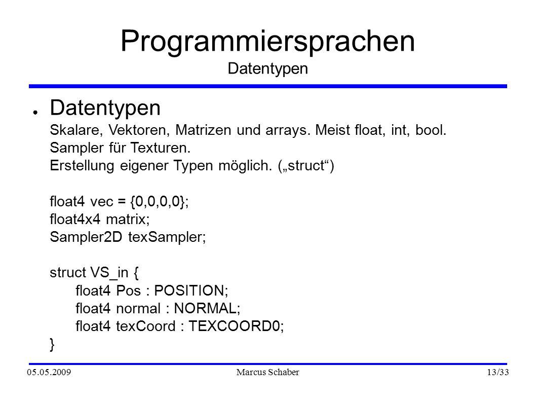 05.05.2009Marcus Schaber 13 /33 Programmiersprachen Datentypen ● Datentypen Skalare, Vektoren, Matrizen und arrays.
